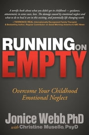 Running on Empty - Overcome Your Childhood Emotional Neglect ebook by Jonice Webb, PhD, Christine Musello,...