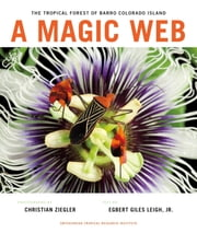 A Magic Web - The Tropical Forest of Barro Colorado Island ebook by Christian Ziegler,Egbert Giles Leigh, Jr.