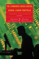 The Standards-Based Digital School Leader Portfolio - Using TaskStream, LiveText, and PowerPoint ebook by Gregory M. Hauser, Dennis W. Koutouzos, James E. Berry Ed.D