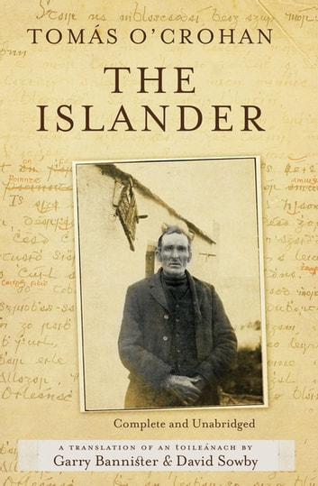 The Islander. Complete and Unabridged A translation of An tOileánach - An account of life on the Great Blasket Island off the west coast of Kerry ebook by Tomás O'Crohan