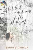But First Must Come the Storm ebook by Brooke Radley