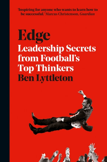 Edge: Leadership Secrets from Footballs's Top Thinkers ebook by Ben Lyttleton