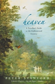 Heaven: A Traveller's Guide to the Undiscovered Country (Text Only) ebook by Peter Stanford