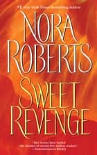 Sweet Revenge - A Novel ebook by Nora Roberts