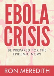 Ebola Crisis - Be Prepared For The Epidemic Now ebook by Ron Meredith