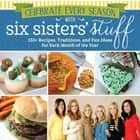 Celebrate Every Season with Six Sisters' Stuff: 150+ Recipes, Traditions, and Fun Ideas for Each Month of the Year ebook by Six Sisters' Stuff