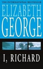 I, Richard ebook by Elizabeth George