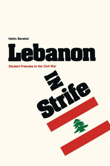 Lebanon in Strife - Student Preludes to the Civil War ebook by Halim Barakat