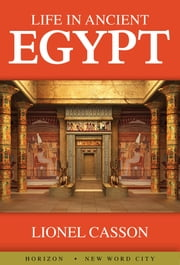 Life in Ancient Egypt ebook by Lionel Casson