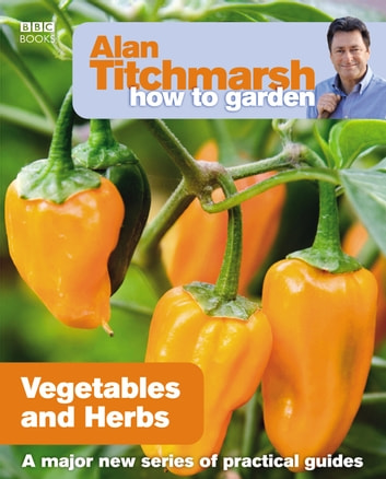 Alan Titchmarsh How to Garden: Vegetables and Herbs ebook by Alan Titchmarsh
