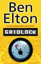Gridlock ebook by Ben Elton