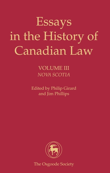 Essays in the History of Canadian Law - Nova Scotia ebook by Philip Girard,J. Phillips