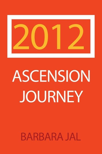 2012 Ascension Journey - Into the Fifth Dimension ebook by Barbara Jal