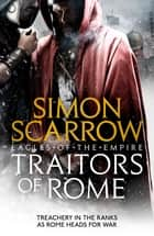 Traitors of Rome (Eagles of the Empire 18) eBook by Simon Scarrow
