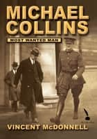 Michael Collins : Most Wanted Man ebook by Vincent McDonnell