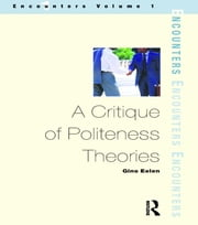 A Critique of Politeness Theory - Volume 1 ebook by Gino Eelen
