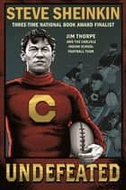 Undefeated: Jim Thorpe and the Carlisle Indian School Football Team ebook by