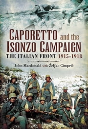 Caporetto and the Isonzo Campaign - The Italian Front, 1915–1918 ebook by Željko Cimpric, John Macdonald