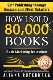 HOW I SOLD 80,000 BOOKS - Book Marketing for Authors ebook by Alinka Rutkowska