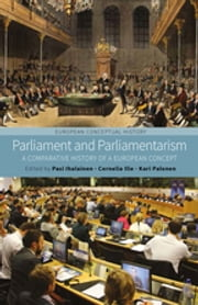 Parliament and Parliamentarism - A Comparative History of a European Concept ebook by Pasi Ihalainen,Cornelia Ilie,Kari Palonen