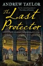 The Last Protector (James Marwood & Cat Lovett, Book 4) ebook by