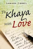 To Khaya With Love ebook by Samara Zimmel
