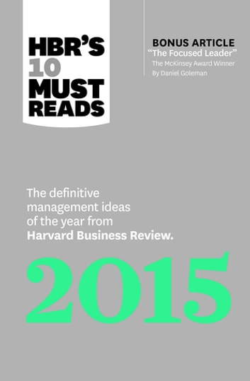 "HBR's 10 Must Reads 2015 - The Definitive Management Ideas of the Year from Harvard Business Review (with bonus McKinsey Award–Winning article ""The Focused Leader"") (HBR's 10 Must Reads) ebook by Harvard Business Review,Daniel Goleman,W. Chan Kim,Renée A. Mauborgne,Clayton M. Christensen"