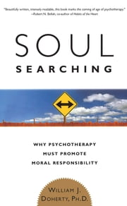Soul Searching - Why Psychotherapy Must Promote Moral Responsibility ebook by William J. Doherty