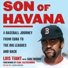 Son of Havana - A Baseball Journey from Cuba to the Big Leagues and Back Hörbuch by Luis Tiant, Leon Nixon, Saul Wisnia, Carl Yastrzemski