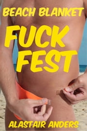 Beach Blanket F*ck Fest ebook by Alastair Anders