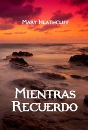 Mientras Recuerdo ebook by Mary Heathcliff
