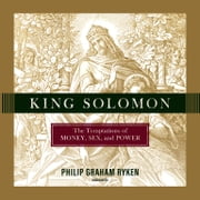 King Solomon - The Temptations of Money, Sex, and Power audiobook by Philip Ryken