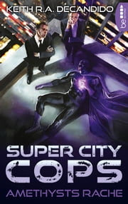 Super City Cops - Amethysts Rache ebook by Keith R.A. DeCandido, André Taggeselle