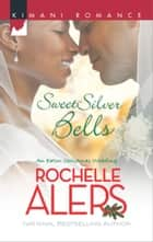 Sweet Silver Bells eBook by Rochelle Alers