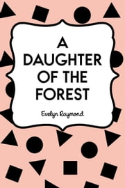 A Daughter of the Forest ebook by Evelyn Raymond