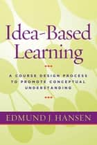 Idea-Based Learning ebook by Edmund J. Hansen