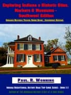 Exploring Indiana's Historic Sites, Markers & Museums: Southwest Edition ebook by Paul R. Wonning