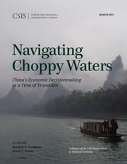 Navigating Choppy Waters - China's Economic Decisionmaking at a Time of Transition ebook by Matthew P. Goodman,David A. Parker