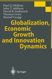Globalization, Economic Growth and Innovation Dynamics ebook by Paul J.J. Welfens,S. Jungbluth,H. Meyer,John T. Addison,David B. Audretsch,Thomas Gries,Hariolf Grupp