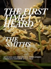 The First Time I Heard The Smiths ebook by Scott Heim