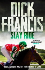 Slay Ride - A classic racing mystery from the king of crime ebook by Dick Francis