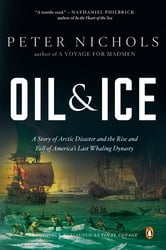 Oil and Ice - A Story of Arctic Disaster and the Rise and Fall of America's Last Whaling Dynas ty ebook by Peter Nichols