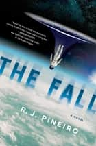 The Fall - A Novel ebook by R. J. Pineiro