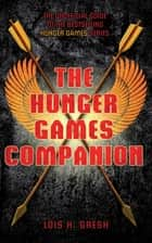 The Unofficial Hunger Games Companion ebook by Lois H. Gresh