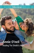 Healing The Sheikh's Heart ebook by Annie O'Neil