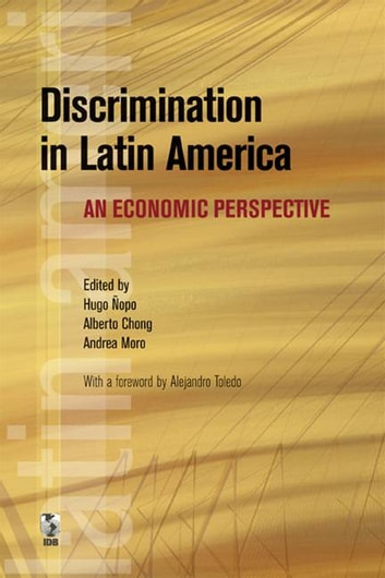 Discrimination In Latin America: An Economic Perspective ebook by Nopo Hugo; Chong Alberto; Moro Andrea