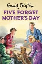 Five Forget Mother's Day eBook by Bruno Vincent