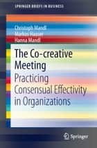 The Co-creative Meeting ebook by Christoph Mandl,Markus Hauser,Hanna Mandl