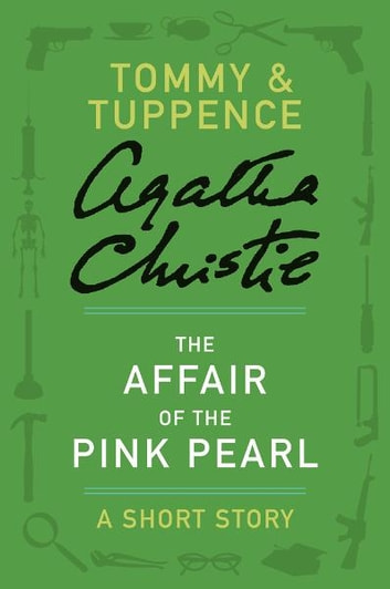 The Affair of the Pink Pearl - A Tommy & Tuppence Short Story ebook by Agatha Christie