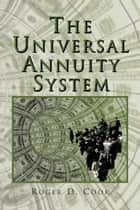 The Universal Annuity System ebook door Roger D. Cook